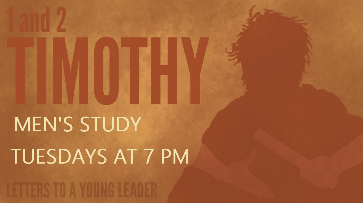 TUESDAY Men's Bible Study of Timothy at 7pm