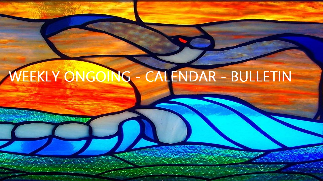 WEEKLY ONGOING EVENTS - CALENDAR - BULLETIN